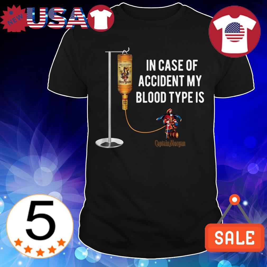 In case of accident my blood type is Captain Morgan shirt