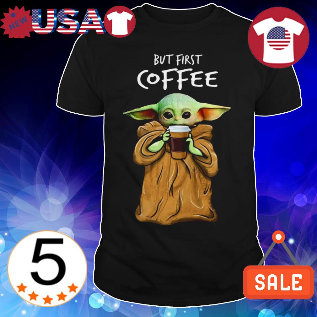 Star Wars Baby Yoda but first coffee shirt