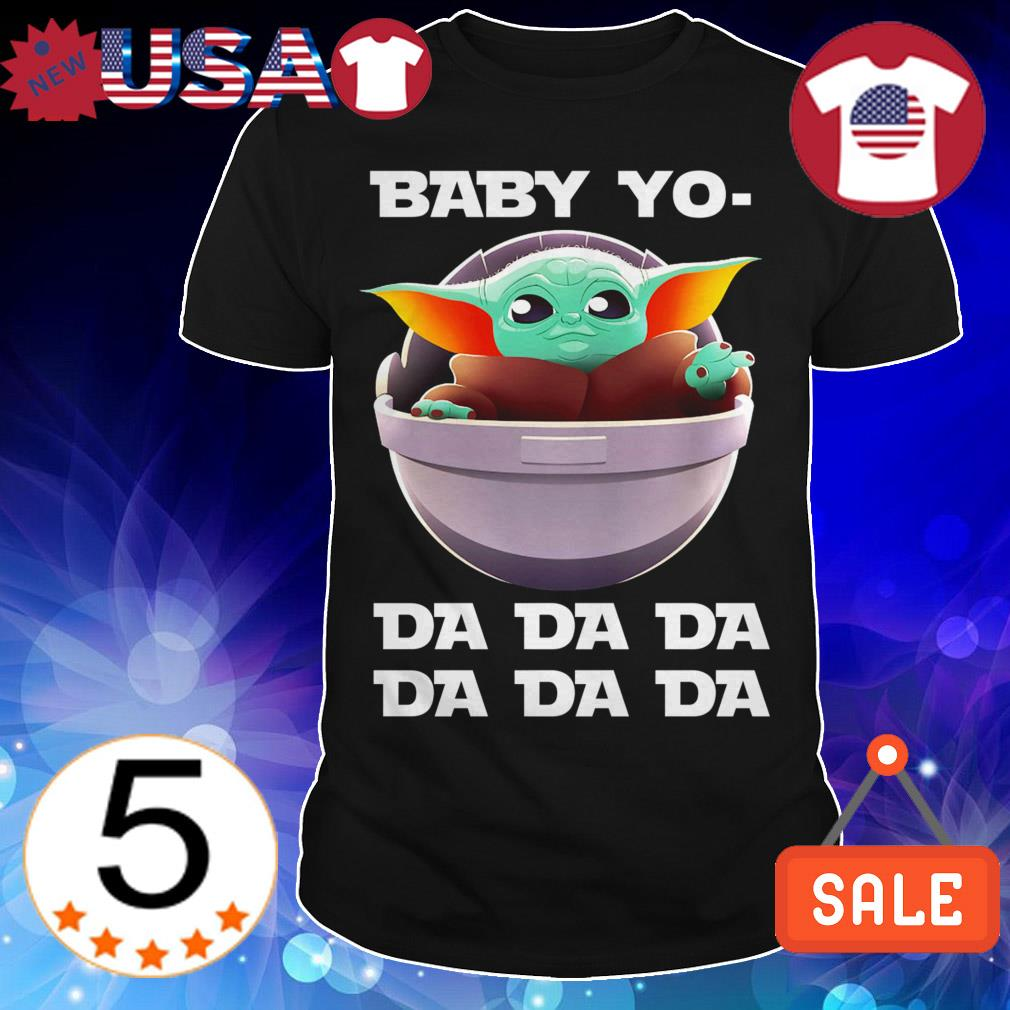 Star Wars Baby Yoda Baby Yo Da Da Da Da shirt