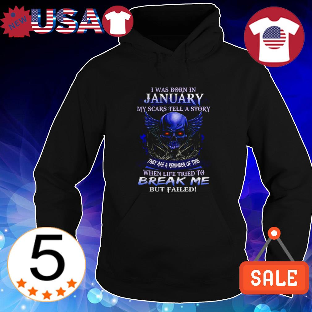 I was born in January my scars tell a story they are a reminder of time shirt