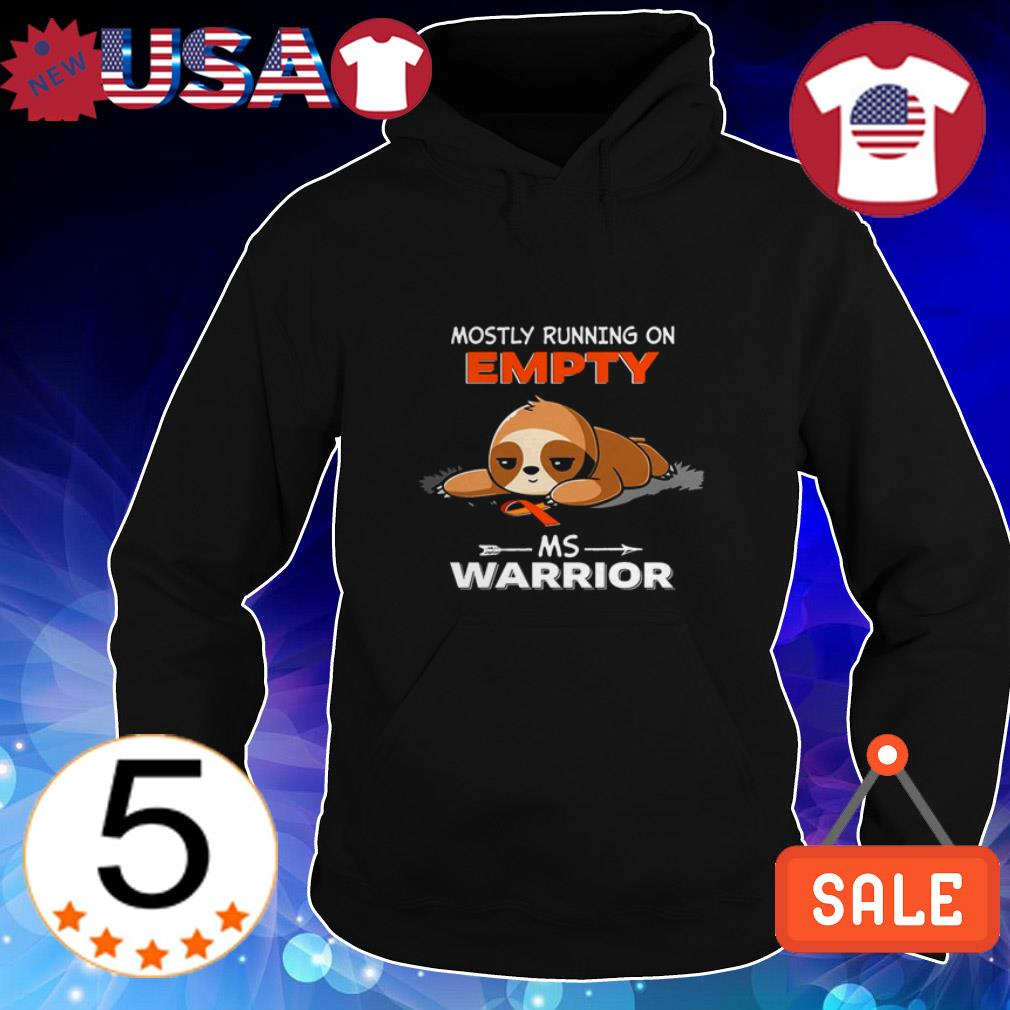 Sloth Mostly running on Empty Ms Warrior shirt