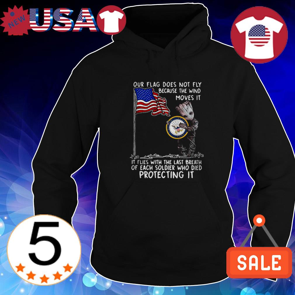 Baby Groot hug United States Navy our flag does not fly because the wind moves it shirt