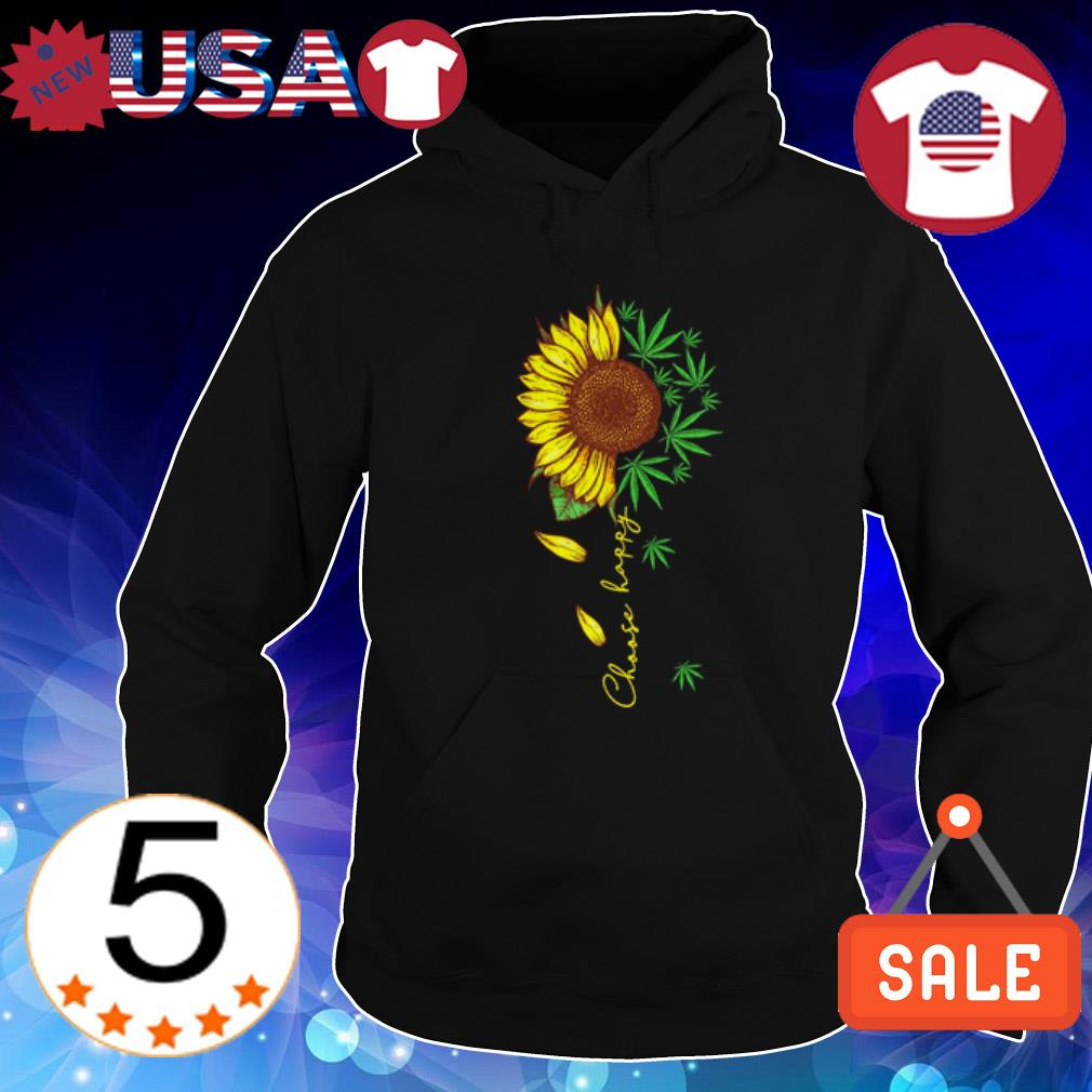 Choose Happy Sunflower and Weed shirt
