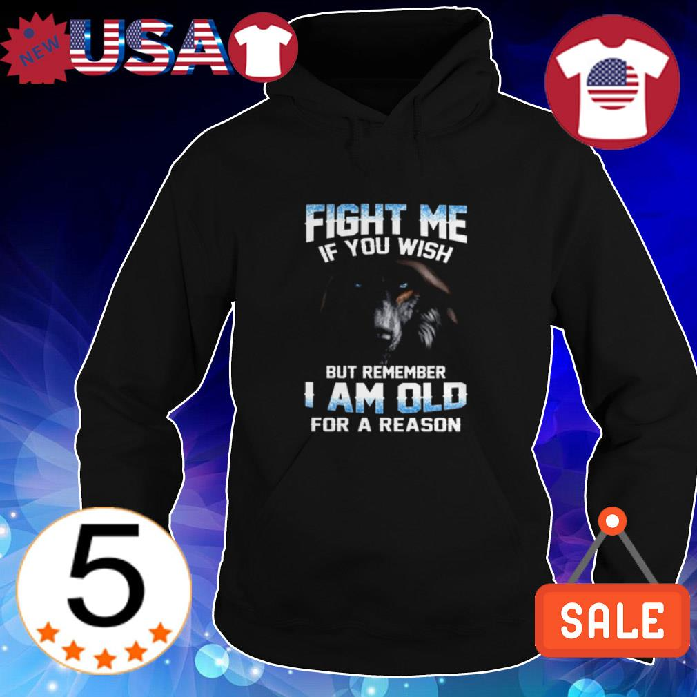 Wolf fight me if you wish but remember I am old for a reason shirt