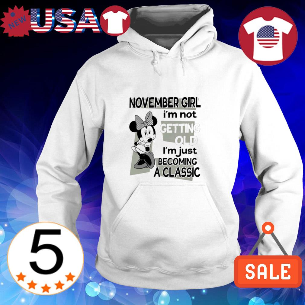 Minnie Mouse November girl i'm not getting old i'm just becoming a classic shirt