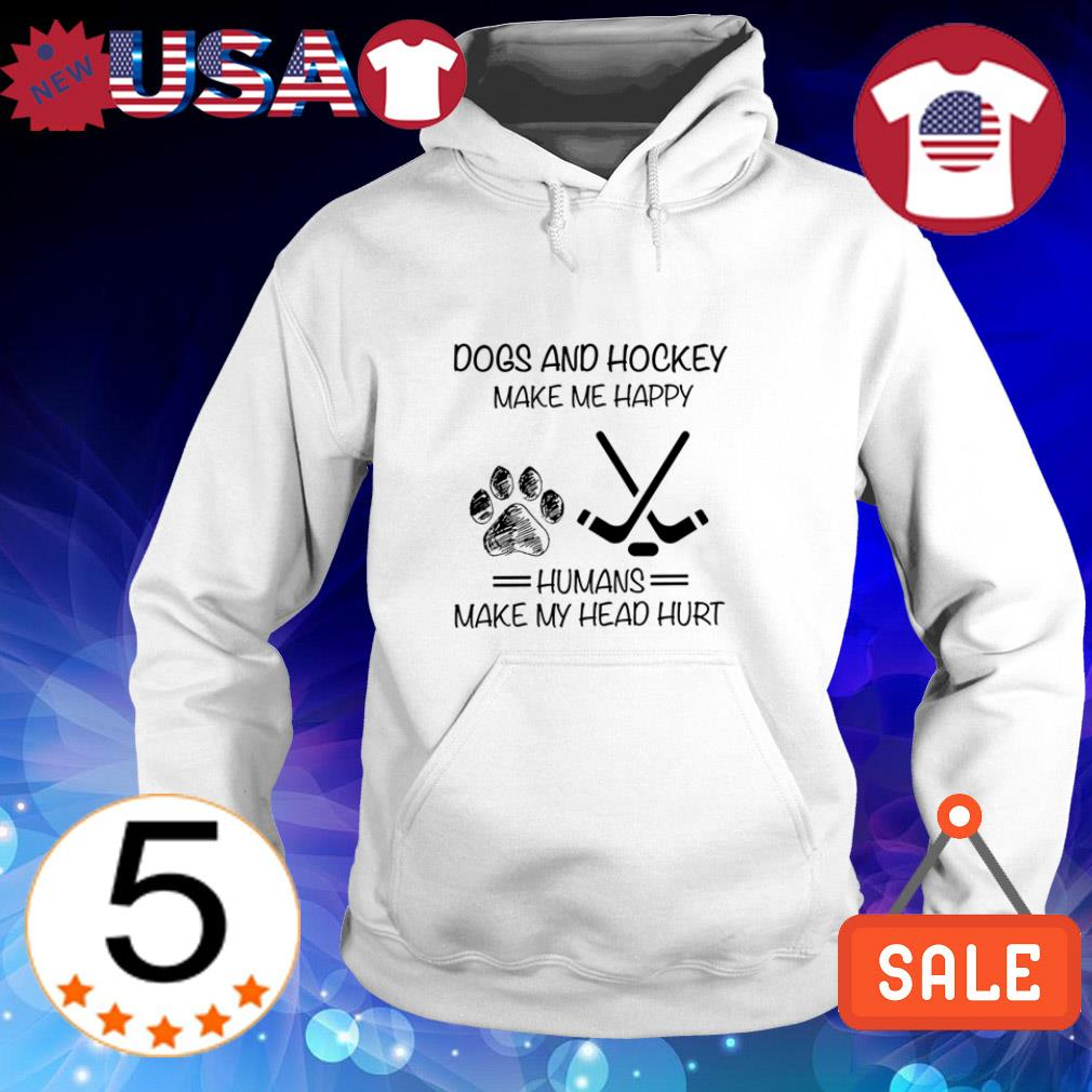 Dogs and Hockey make me happy humans make my head hurt shirt