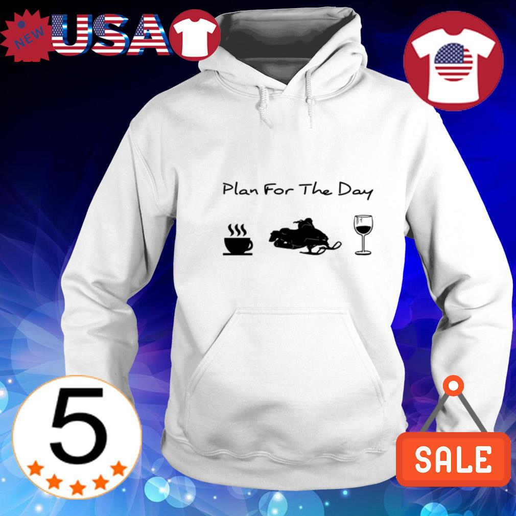 Plan for the day coffee snowmobile and wine shirt