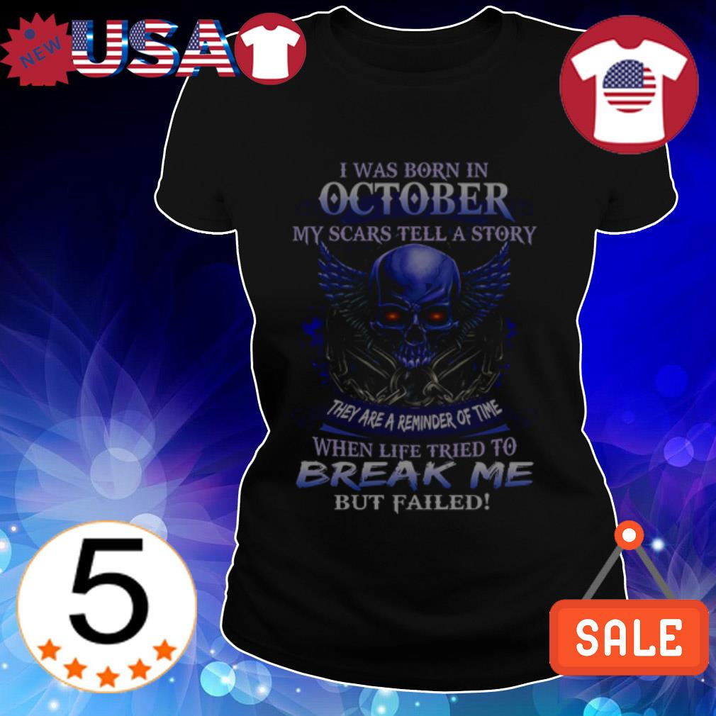 I was born in October my scars tell a story they are a reminder of time shirt