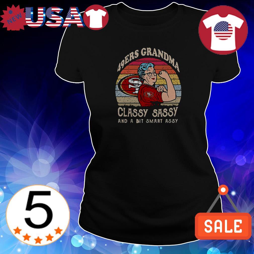 San Francisco 49ers Grandma classy sassy and a bit smart asssy shirt