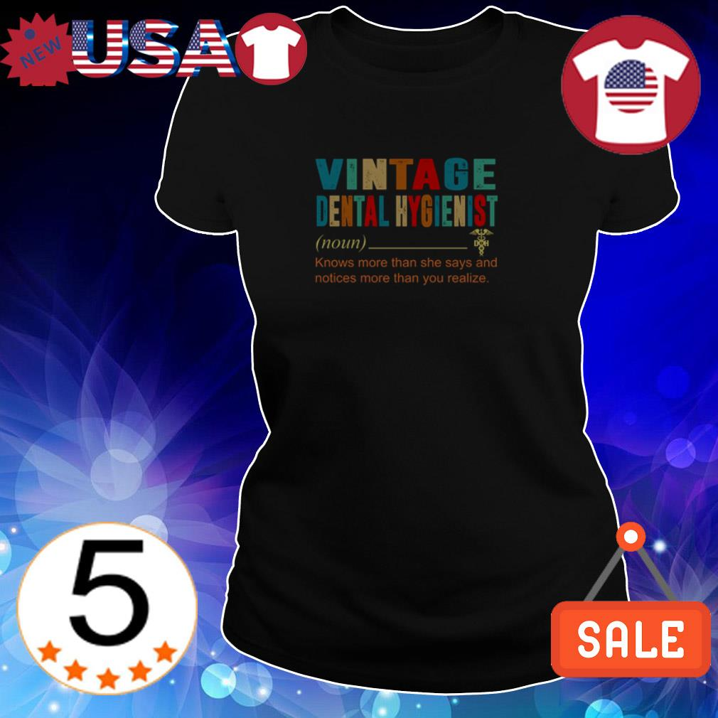 Vintage Dental Hygienist knows more than she says and notices more than you realize shirt