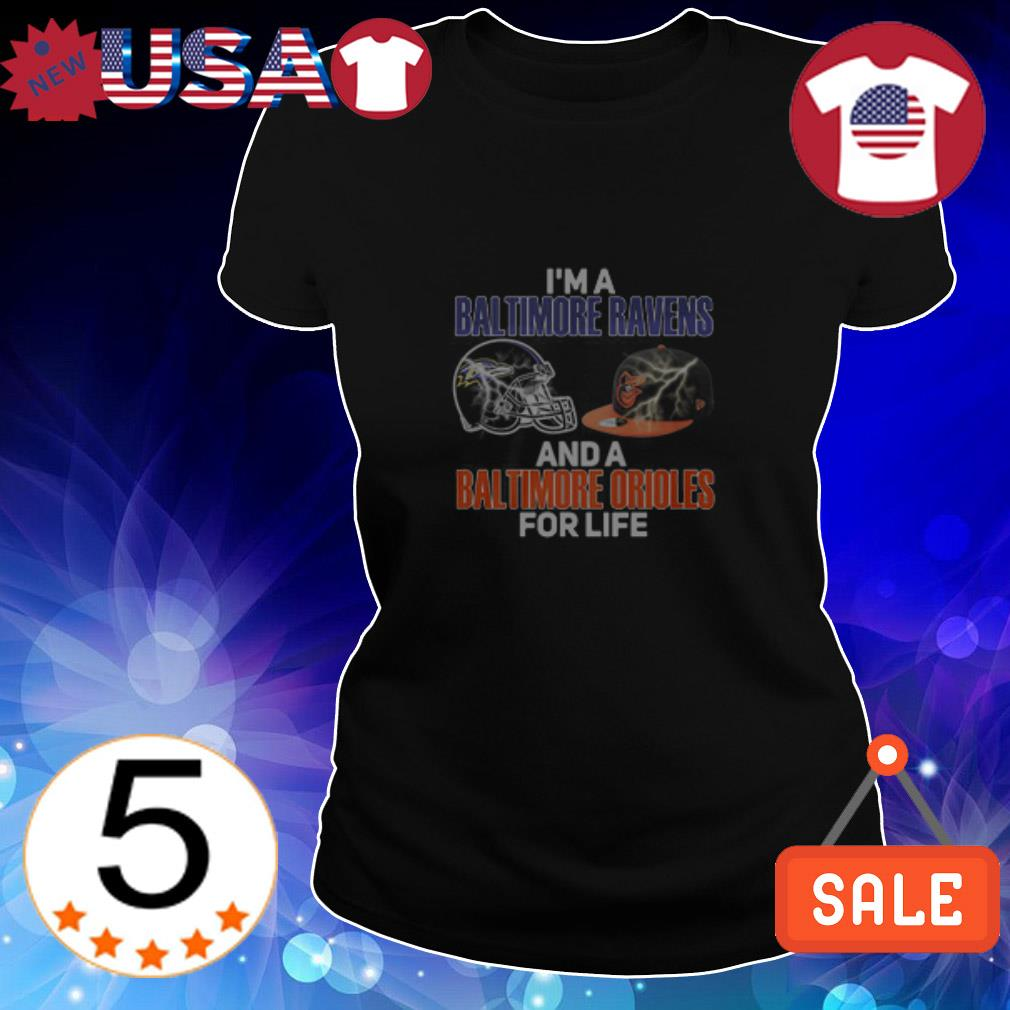 I'm a Baltimore Ravens and a Baltimore Orioles for life shirt