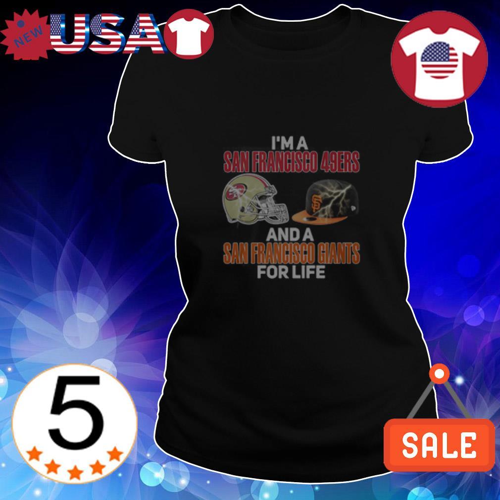 I'm a San Francisco 49ers and a San Francisco Giants for life shirt
