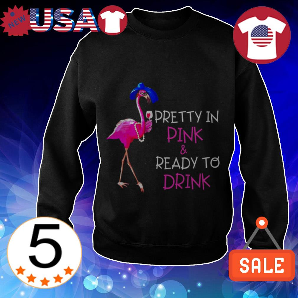 Flamingo pretty in pink and ready to drink shirt