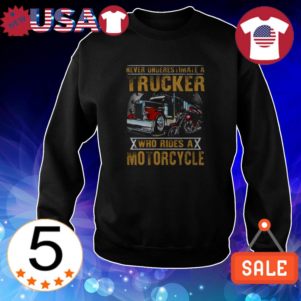 Never underestimate a Trucker who rides a motorcycle shirt