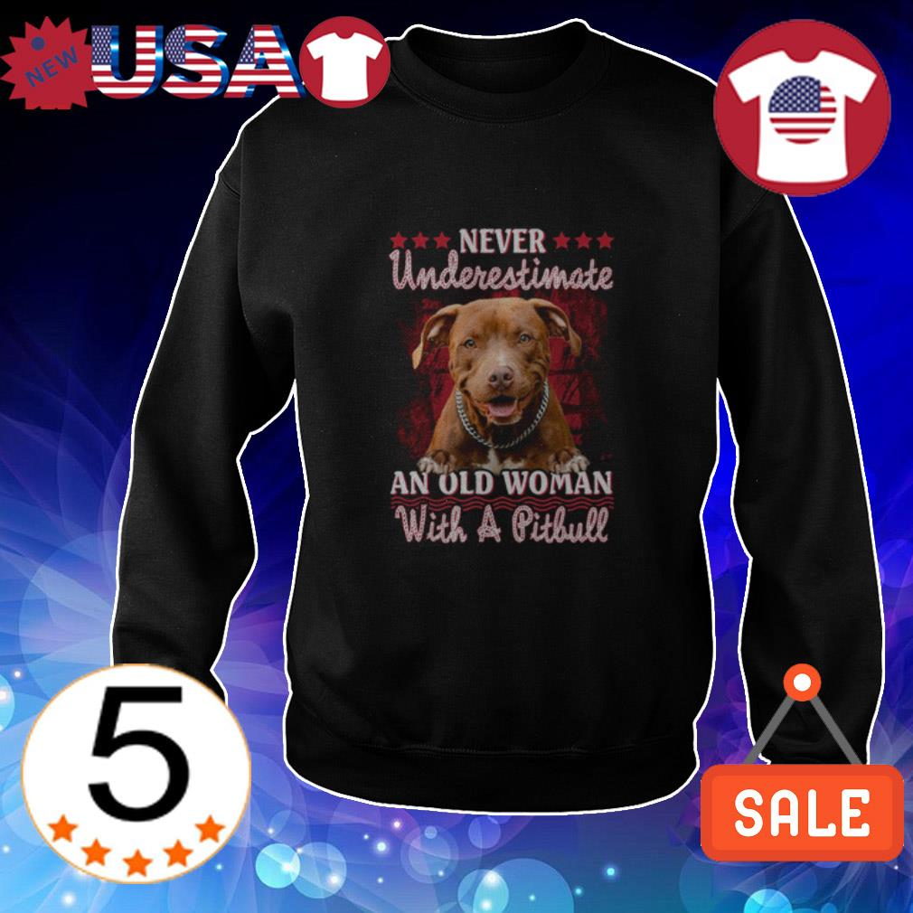 Never underestimate an old woman with a Pitbull shirt