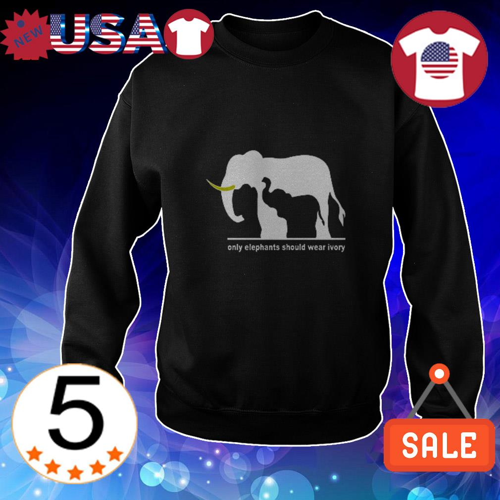 Only Elephants should wear ivory shirt