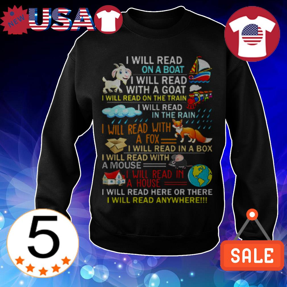 I will read on a boat i will read with a goat i will read on the train i will read in the rain shirt