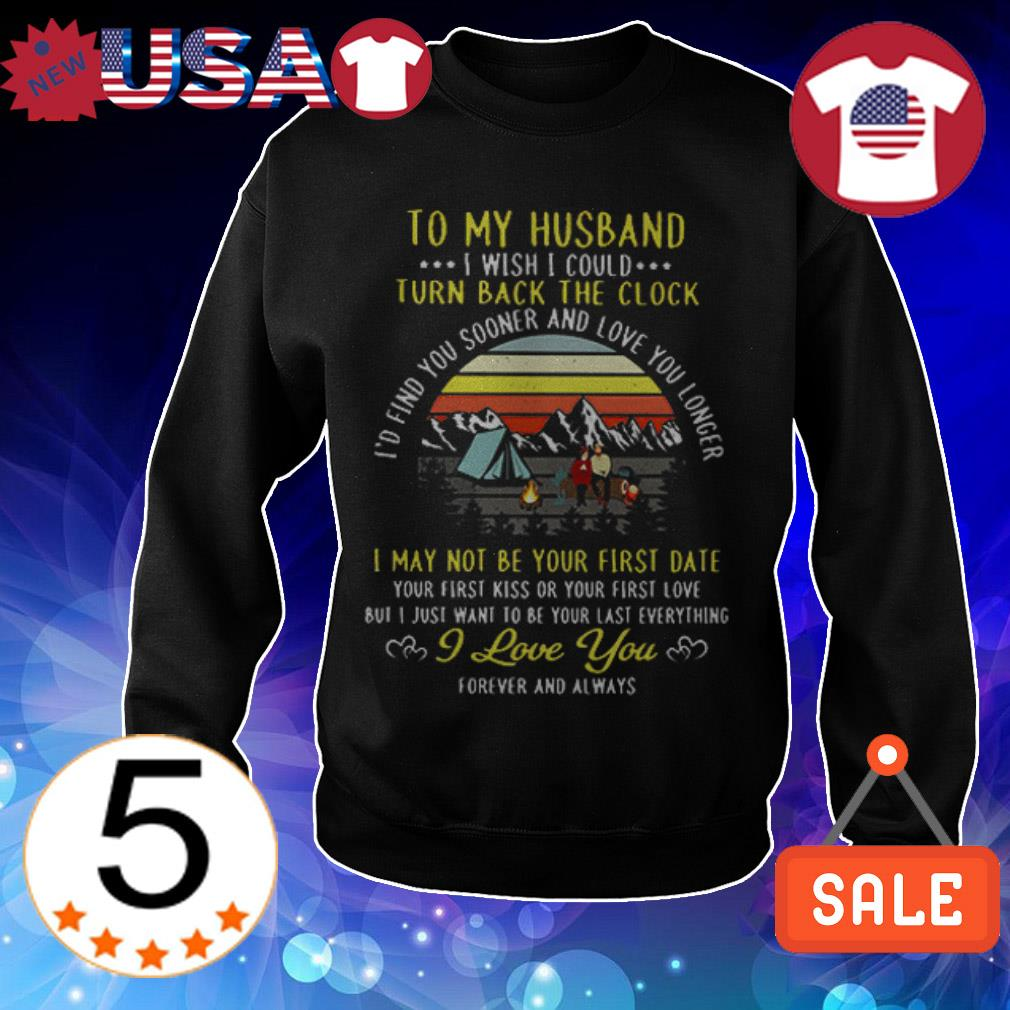 To my husband i wish i could turn back the clock i'd find you sooner and love you longer shirt