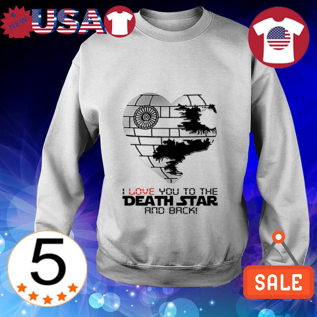 I love you to the Death Star and back shirt