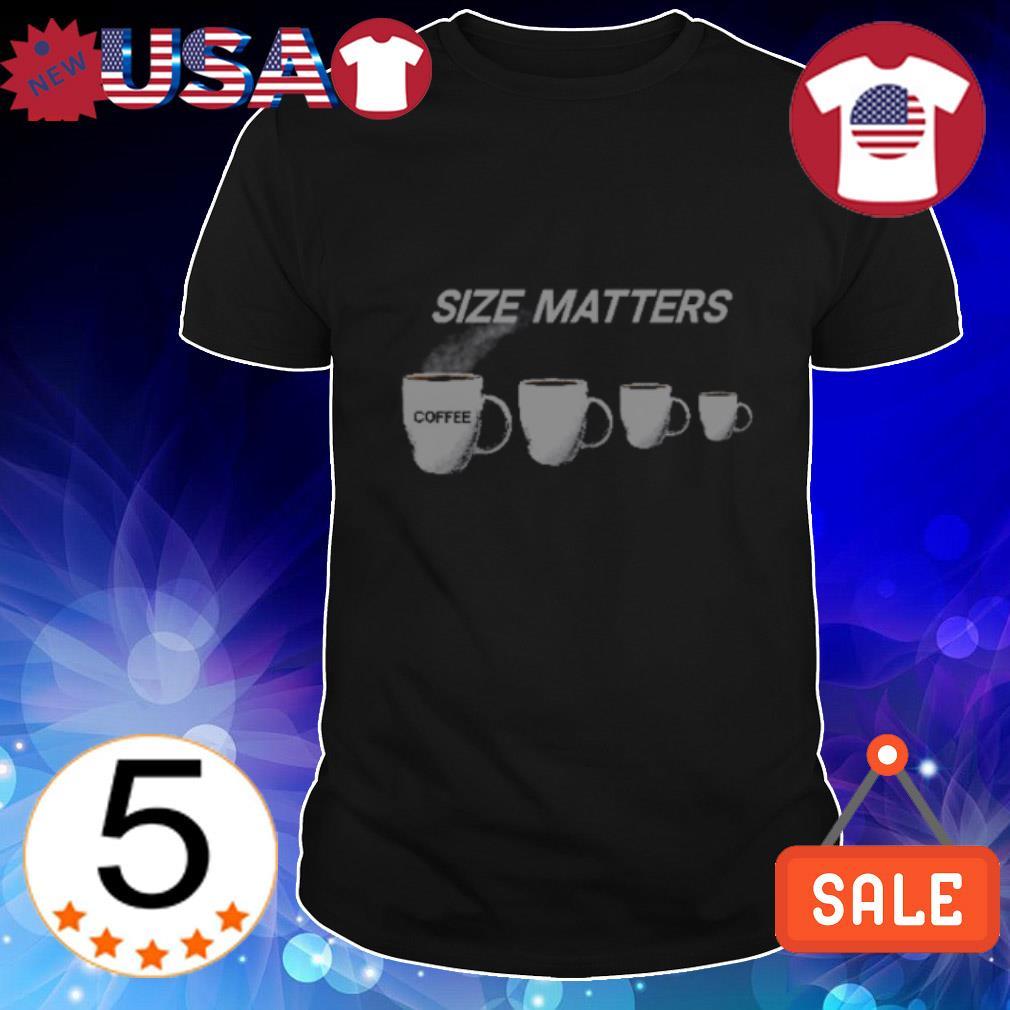 Coffee size matters shirt
