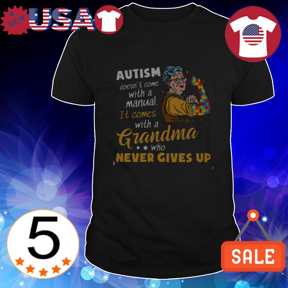 Autism doesn't come with a manual it comes with a Grandma who never gives up shirt