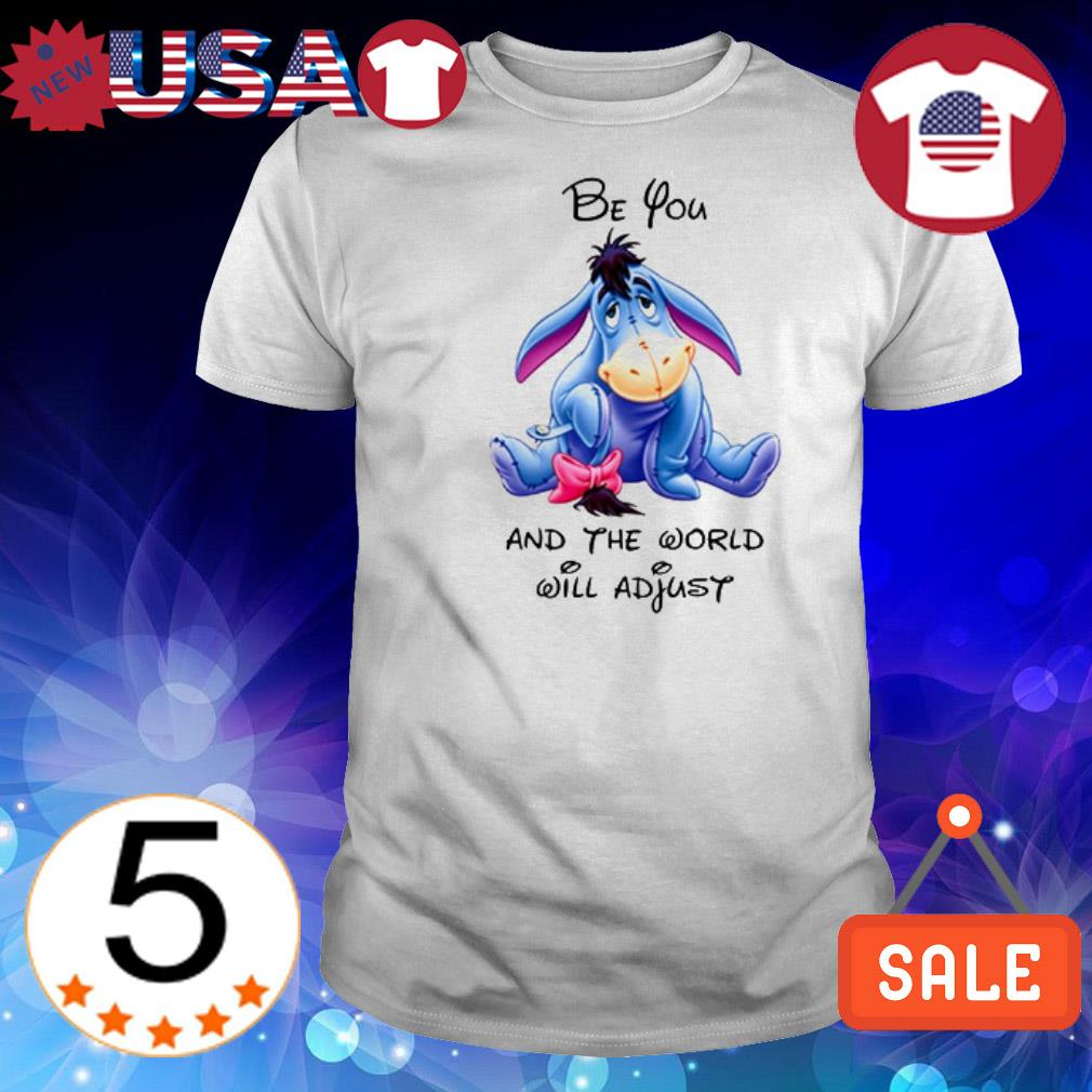 Eeyore be you and the world will adjust shirt