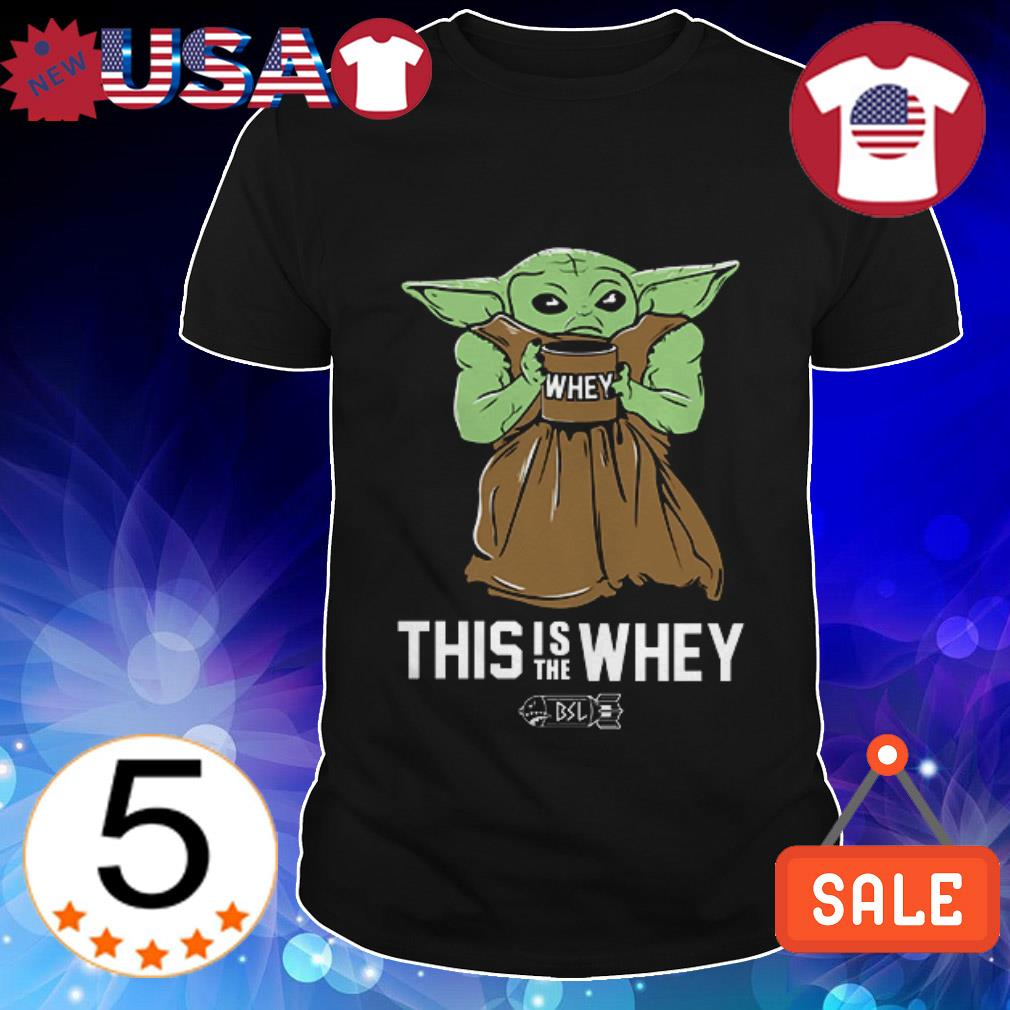 Baby Yoda gym this is the whey shirt