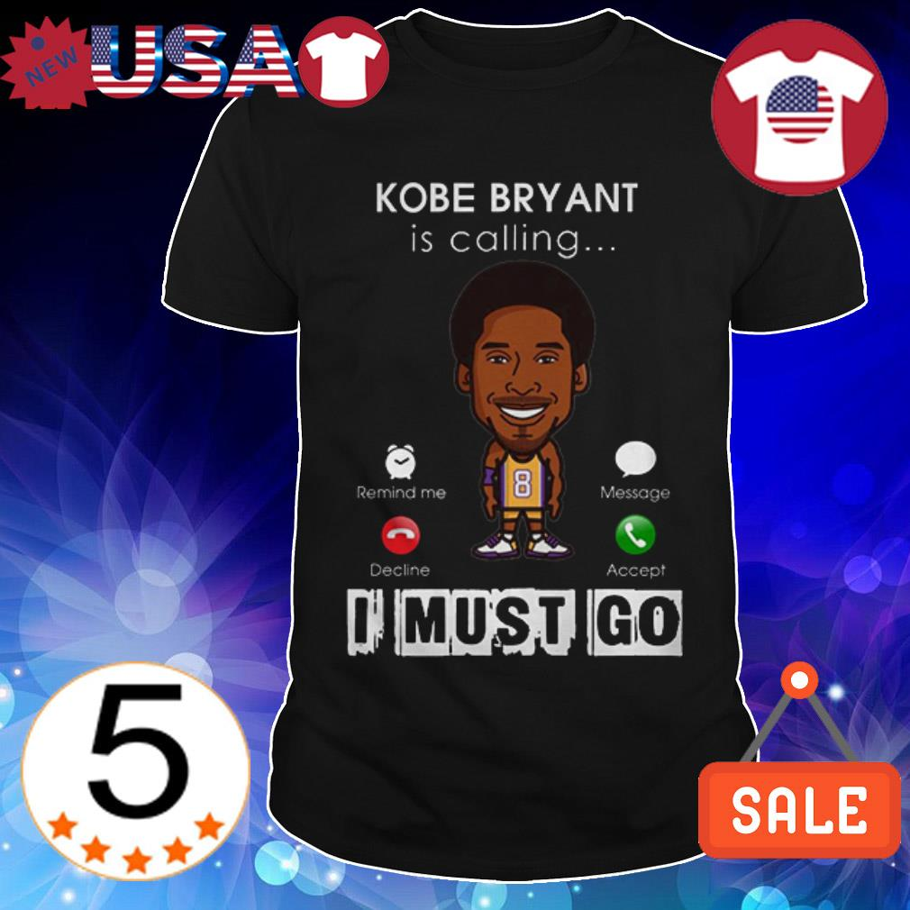 Rip Kobe Bryant is calling I must go shirt