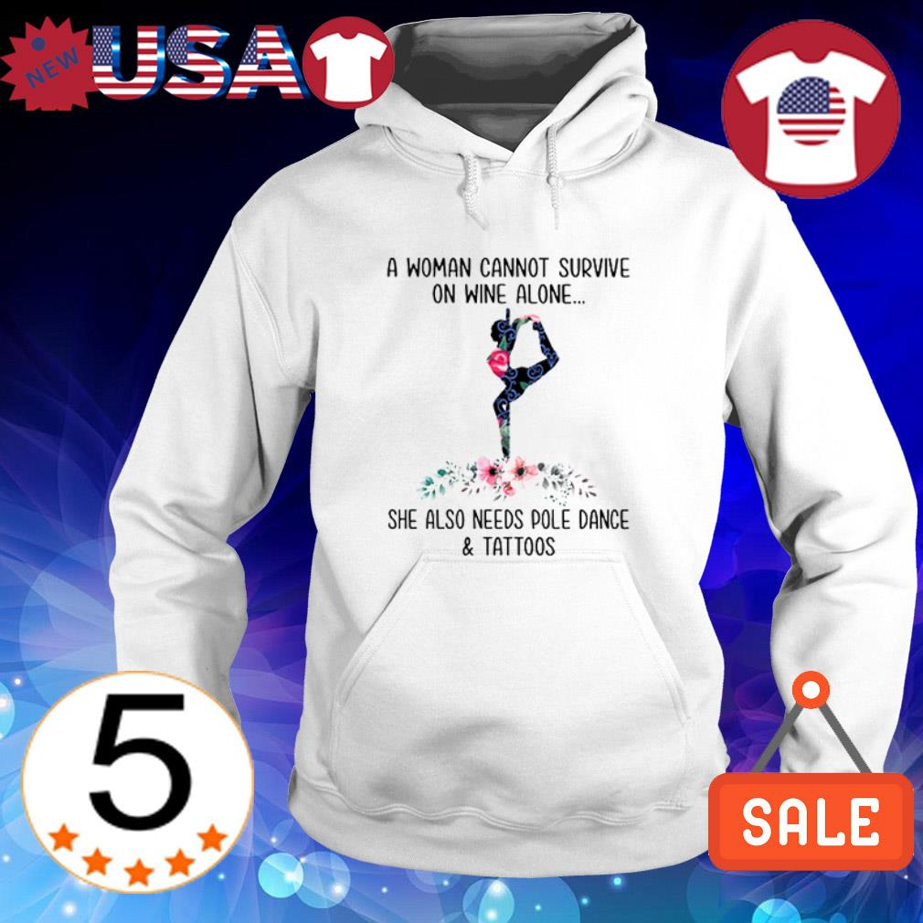 A woman cannot survive on wine alone she also needs pole dance and tattoos shirt
