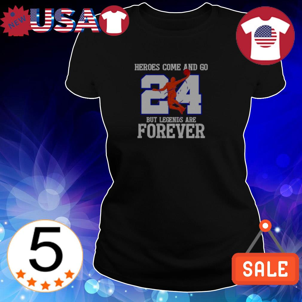 Kobe Bryant heroes come and go but legends are forever shirt