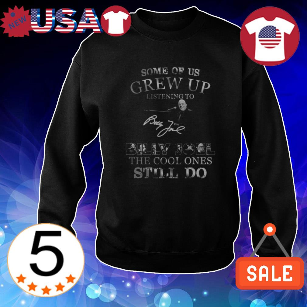 Billy Joel some of us grew up listening to the cool ones still do shirt