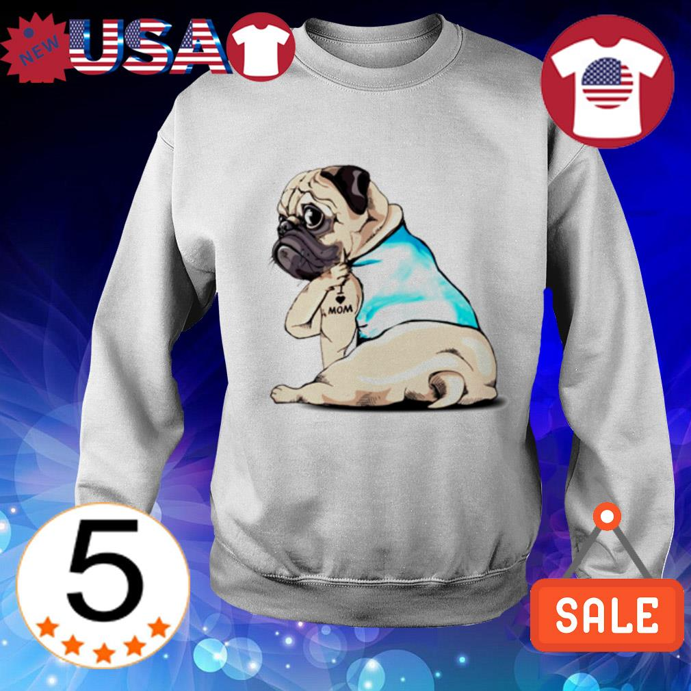 Tattoos Pug I love mom shirt