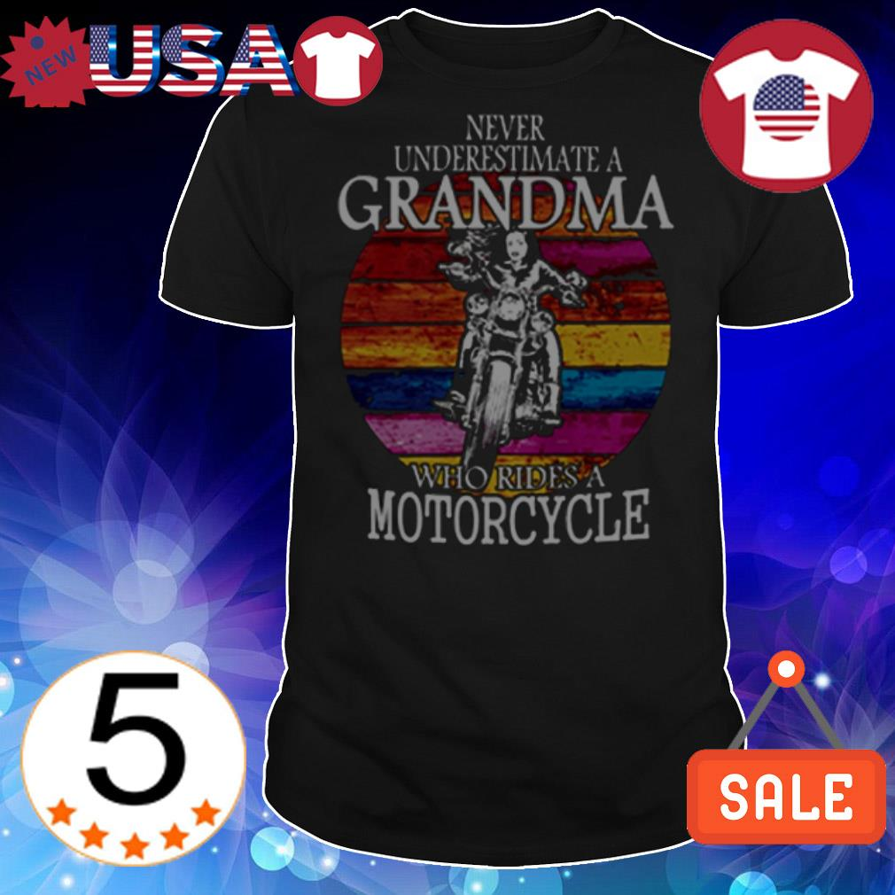 Never underestimate a grandma who rides a motorcycle shirt