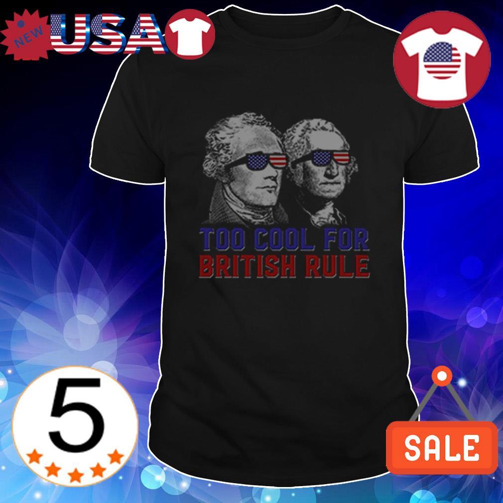 George Washington too cool for British rule shirt