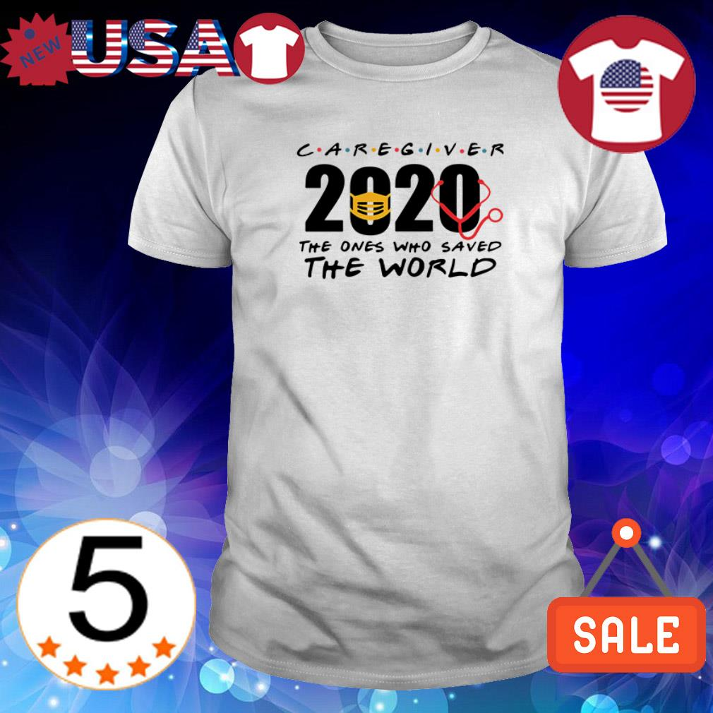 Covid 19 Caregiver 2020 The Ones Who Saved The World Shirt