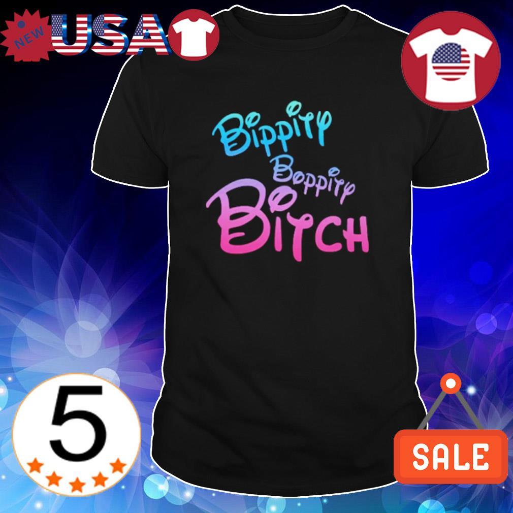 Bippity boppity bitch shirt