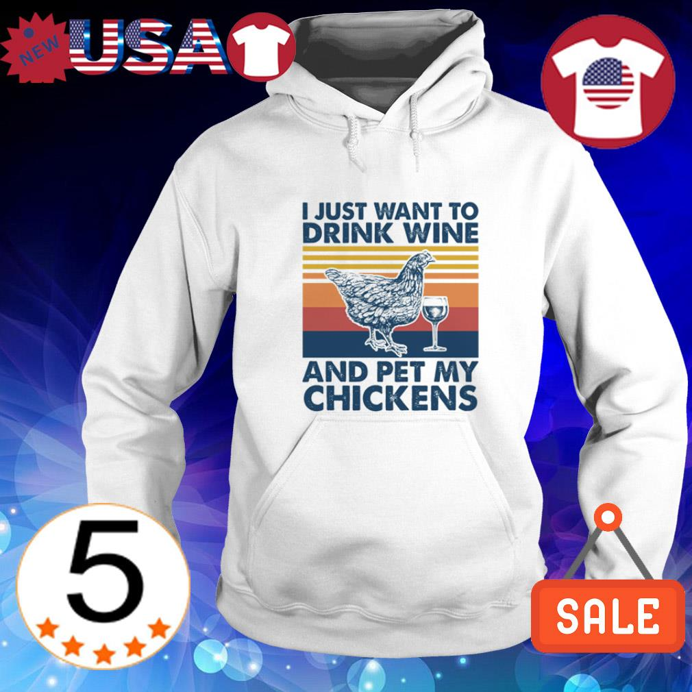 Love Chickens I Just Want to Drink Wine and Pet My Chicken Hoodie