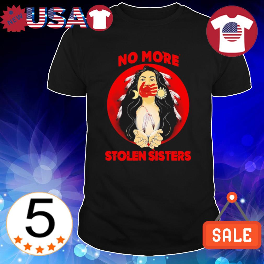 Americans girl No More Stolen Sisters Shirt