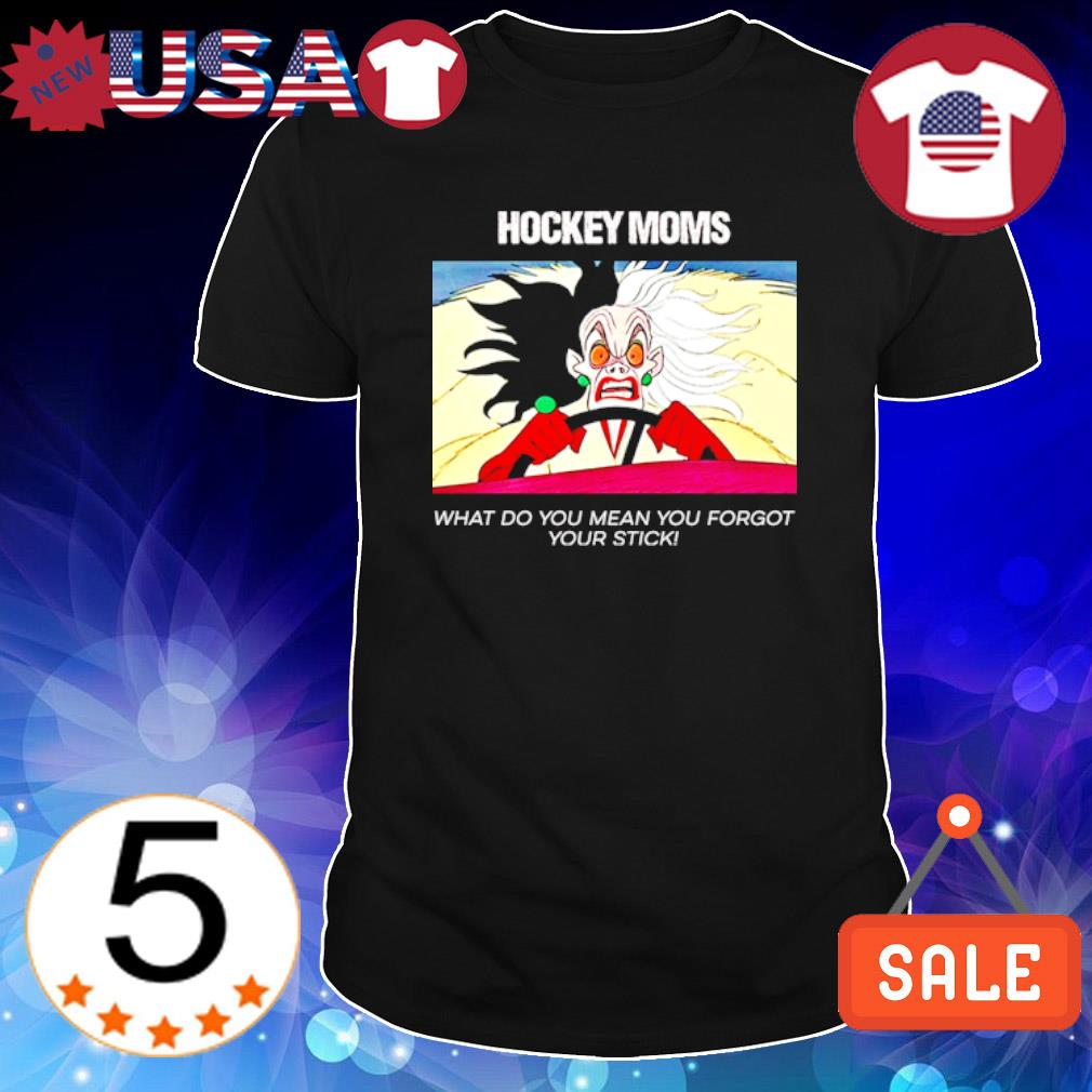 Angry Cruella Hockey Mom what do you mean you forgot your stick shirt