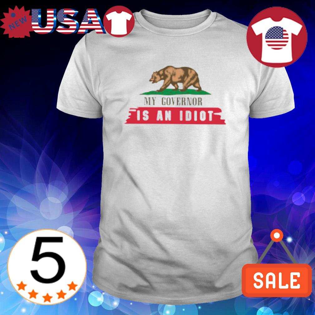 Bear My governor is an idiot shirt