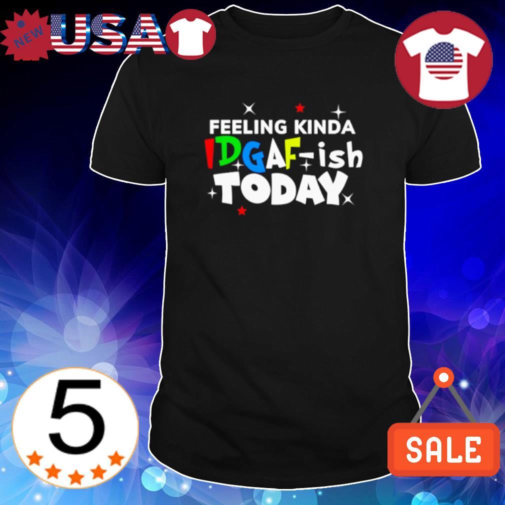 Feeling kinda Idgaf-ish today shirt
