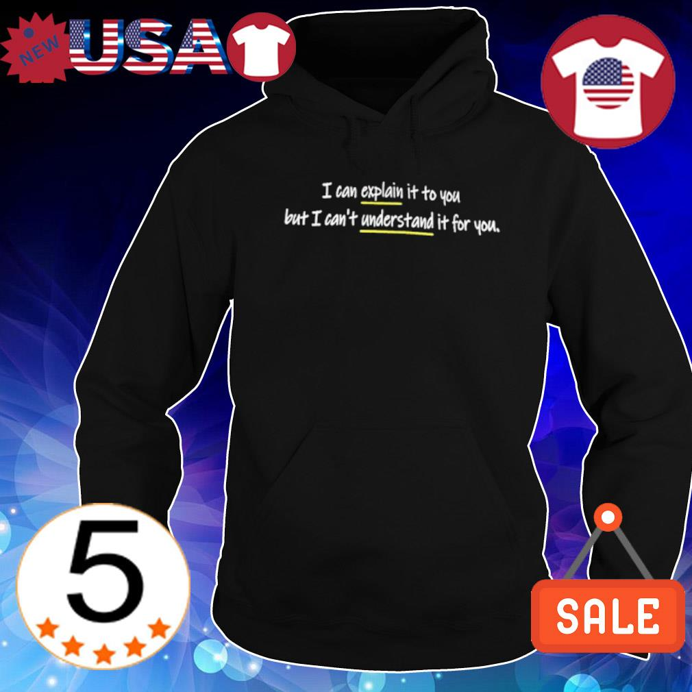 I can explain it to you but I can't understand it for you s Hoodie Black