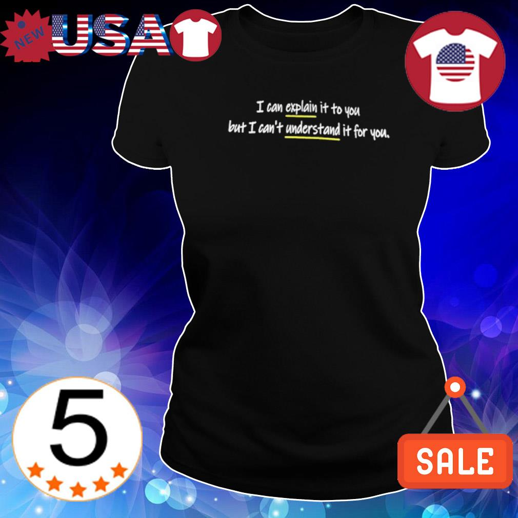 I can explain it to you but I can't understand it for you s Ladies Tee-Black