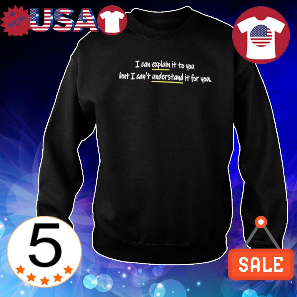 I can explain it to you but I can't understand it for you s Sweater Black
