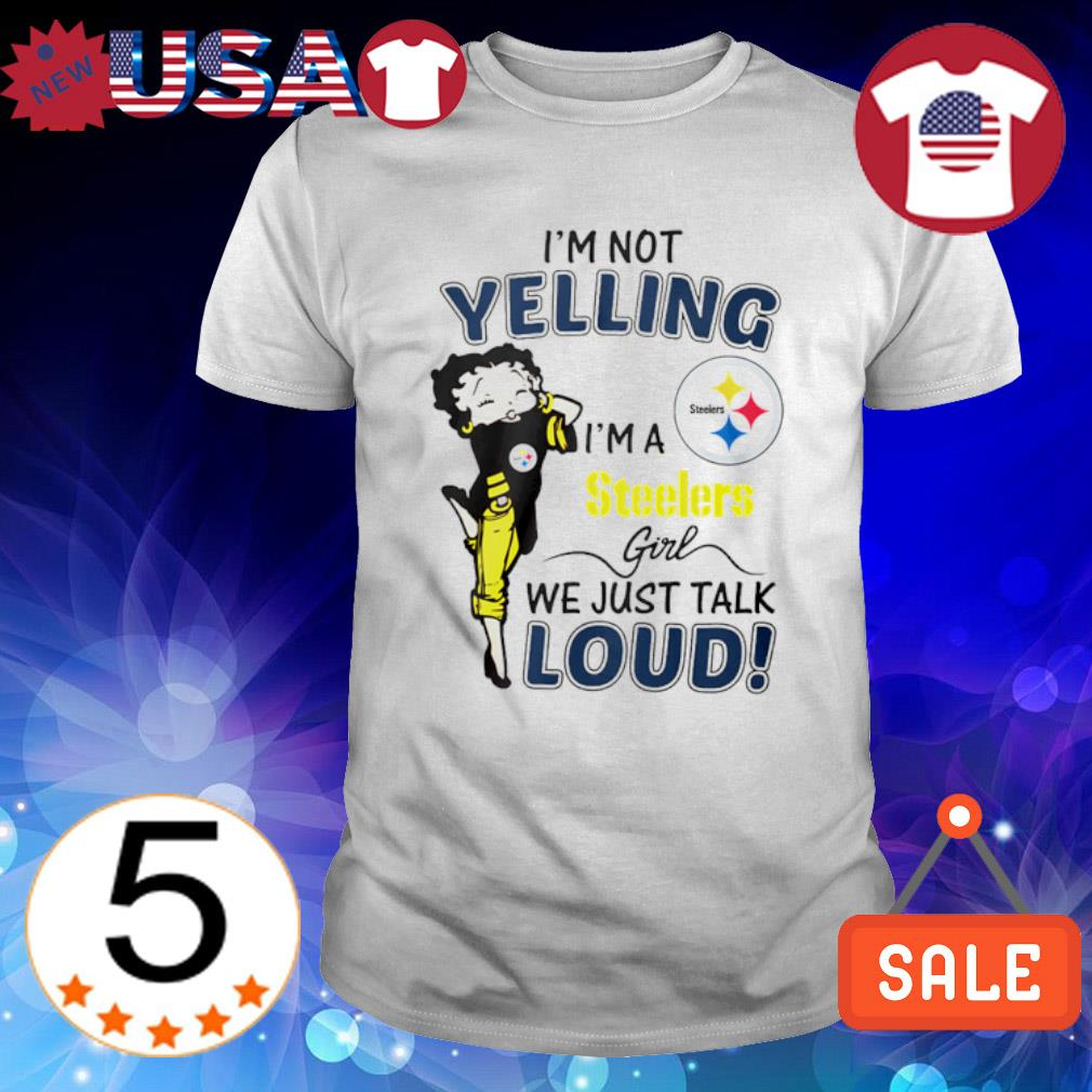 I'm not Yelling I'm a Steelers girl we just talk loud shirt