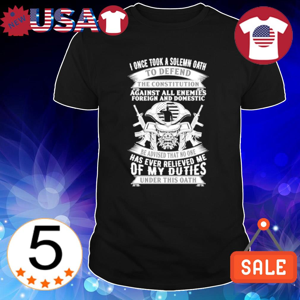 I once took a solemn oath to defend the constitution shirt