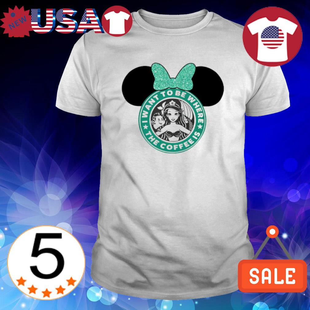 Minnie mouse Starbuck I want to be where the coffee is shirt