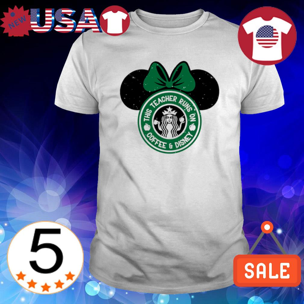 Minnie mouse Starbuck this teacher runs on coffee and Disney shirt
