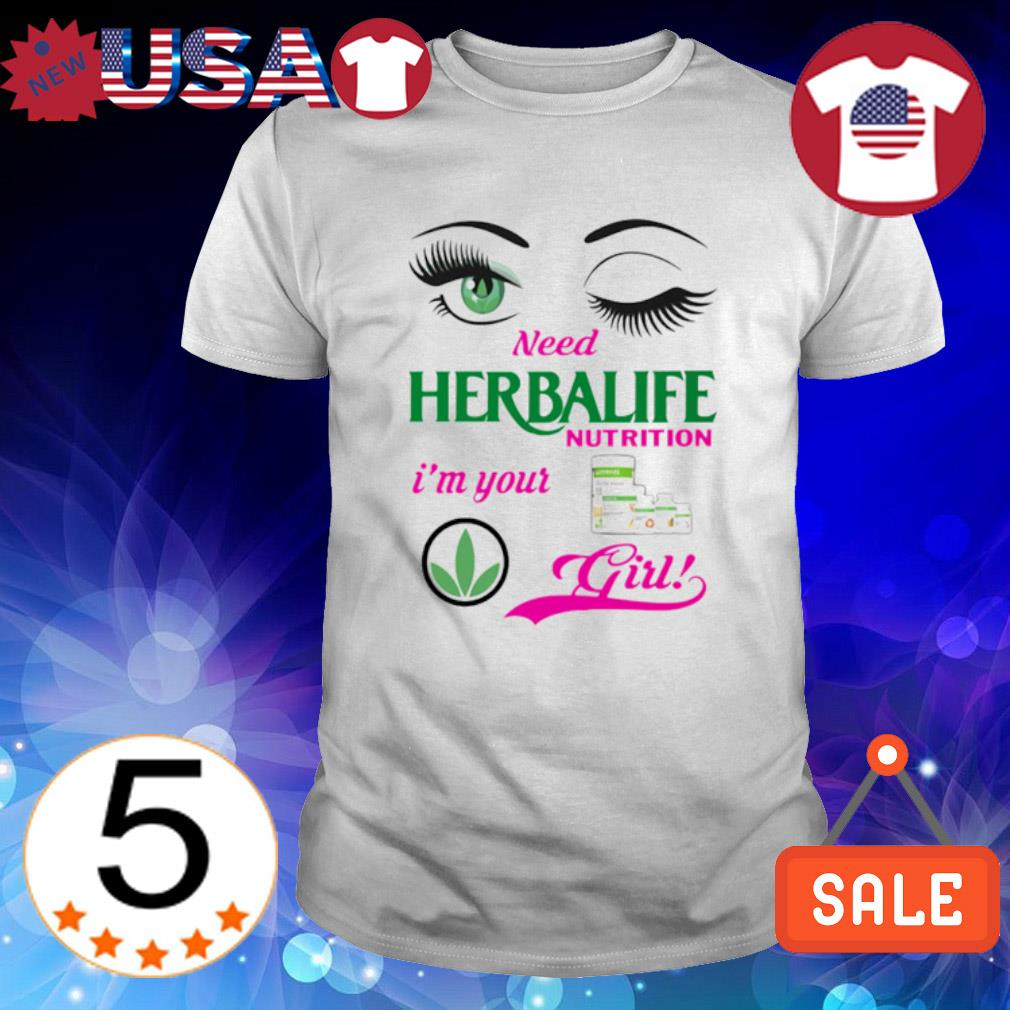 Need Herbalife I'm your girl shirt