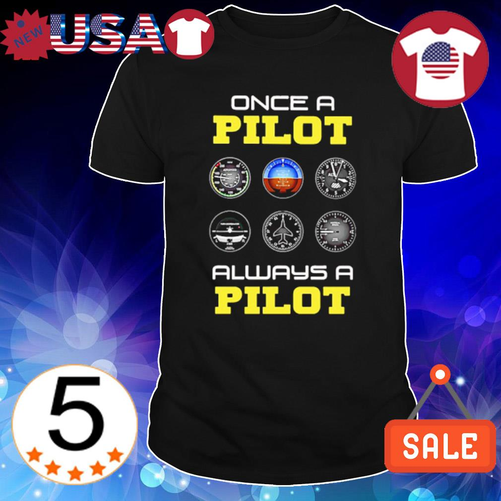 Once A Pilot Always A Pilot shirt